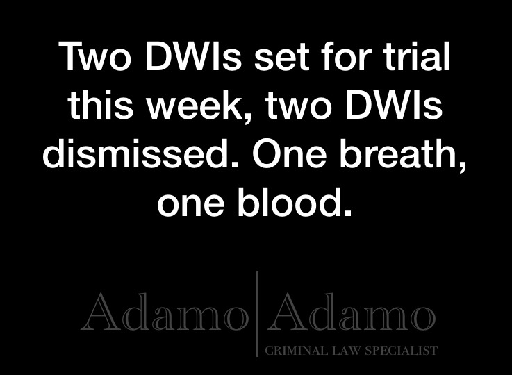 One Week, Two Trials, Two DWIs Dismissed – Adamo & Adamo Law Firm